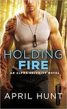 Holding Fire (Alpha Security #2)