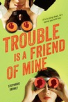 Trouble is a Friend of Mine (Trouble, #1)