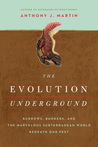 The Evolution Underground - Burrows, Bunkers, and the Marvelous Subterranean World Beneath our Feet