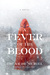 A Fever of the Blood: A Novel