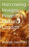 Harrowing Images: Poverty in Milton's London