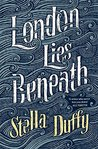 London Lies Beneath by Stella Duffy