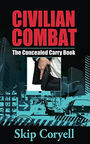 Civilian Combat The Concealed Carry Book  - Skip Coryell