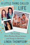A Little Thing Called Life: From Elvis's Graceland to Bruce Jenner's Caitlyn & Songs in Between