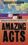 Amazing Acts: ACT 2: Enjoying the Real Life Drama of Acts 9:31 to 18:23