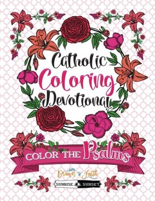 Color The Psalms: Catholic Coloring Devotional: A Unique White & Black Background Paper Catholic Bible Adult Coloring Book For Women Men Children & ... Faith, Relaxation & Stress Relief) (Volume 1)