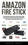 Amazon Fire Stick: The Ultimate Amazon Fire Stick User Guide - Learn How To Start Using Amazon Fire Stick, Plus Little-Known Tips And Tricks! (Streaming ... TV Stick User Guide, How To Use Fire Stick)