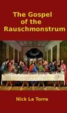 The Gospel of the Rauschmonstrum by Nick La Torre