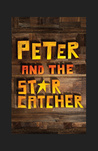 Peter and the Starcatcher: The Annotated Script of the Broadway Play