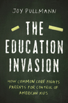 The Education Invasion: How Common Core Fights Parents for Control of American Kids