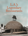L.A.'s Legendary Restaurants: Celebrating the Famous Places Where Hollywood Ate, Drank, and Played