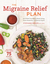 The Migraine Relief Plan: An 8-Week Transition to Better Eating, Fewer Headaches, and Optimal Health