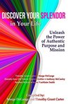 Discover Your Splendor in Your Life: Unleash the Power of Authentic Purpose and Mission