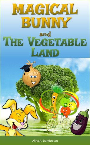 Magical Bunny and the Vegetable Land: Healthy Eating (Oliver's adventures - Bedtime Stories for Children Book 5)