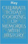 Celebrate Today: Cooking Up Memories With History: May