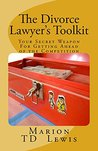 The Divorce Lawyer's Toolkit: Your Secret Weapon For Getting Ahead of the Competition
