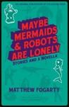 Maybe Mermaids and Robots are Lonely