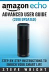 Amazon Echo: Amazon Echo Advanced User Guide (2016 Updated) : Step-by-Step Instructions to Enrich your Smart Life ( Echo Echo, Amazon Echo User Manual, Alexa, Amazon Echo Dot, Amazon Echo ebook)