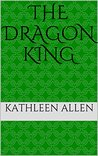 The Dragon King (The Dragon Kingdom Book 1)