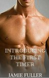 Introducing The First Timer (Gay Fiction, Gay First time)