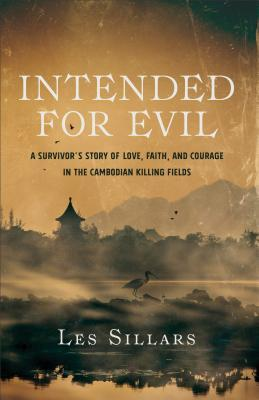 Intended for Evil: A Survivor's Story of Love, Faith, and Courage in the Cambodian Killing Fields