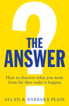 The Answer: How to discover what you want from life then make it happen