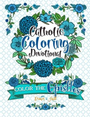 Catholic Coloring Book Devotional: Color the Epistles: A Catholic Bible Adult Coloring Book and Catholic Devotional (Catholic Books & Catholic Gifts) ... - Catholic Books - Catholic Gifts) (Volume 4)