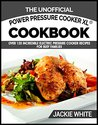 The Unofficial Power Pressure Cooker XL® Cookbook: Over 120 Incredible Electric Pressure Cooker Recipes For Busy Families (Electric Pressure Cooker Recipes Series)
