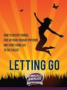LETTING GO: How to accept change, free up your thought patterns and start living life to the fullest