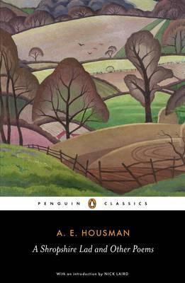 A Shropshire Lad and Other Poems : The Collected Poems of A.E. Housman
