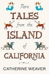 More Tales From the Island of California