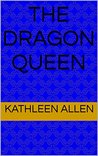The Dragon Queen (The Dragon Kingdom Book 2)