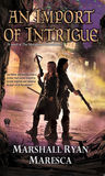 An Import of Intrigue (The Maradaine Constabulary, #2)