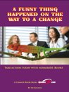 A Funny Thing Happened on the Way to a Change (nomoreBS Change Books Book 1)
