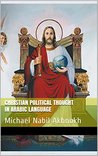 Christian Political Thought In Arabic Language: Michael Nabil Akhnokh