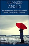 STRANDED ANGELS: A handbook for all those who find life on Earth rather confusing