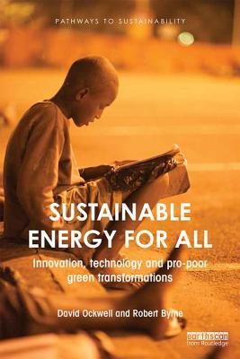 Sustainable Energy for All: Innovation, Technology and Pro-Poor Green Transformations