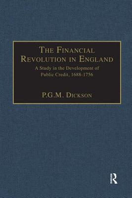 The Financial Revolution In England: A Study In The Development Of Public Credit, 1688 1756