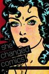 She Changed Comics: The Untold Story of the Women Who Changed Free Expression in Comics