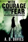 With Courage With Fear (Alicia Friend Investigation, #3)