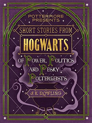 Short Stories from Hogwarts of Power, Politics and Pesky Poltergeists Book Cover