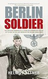 Berlin Soldier: An Eyewitness Account of the Fall of Berlin