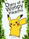 Diary Of A Wimpy Pikachu 1: (An Unofficial Pokemon Book) (Pokemon Books Book 2)