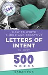 How to Write Simple and Effective Letters of Intent in Just 500 Words