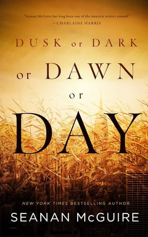 Dusk or Dark or Dawn or Day by Seanan McGuire