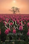 Sacred Soul-Space: Making Room in Your Life for What You Have to Offer This World