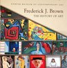 Frederick J. Brown: The History of Art (Hardcover) (Frederick J. Brown: The History of Art Foreword by Mary Kemper Wolf)