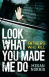 Look What You Made Me Do: Fathers Who Kill