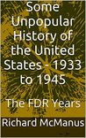 Some Unpopular History of the United States - 1933 to 1945: The FDR Years