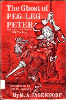 The Ghost of Peg-Leg Peter and Other Folk Tales of Old New York by M.A. Jagendorf